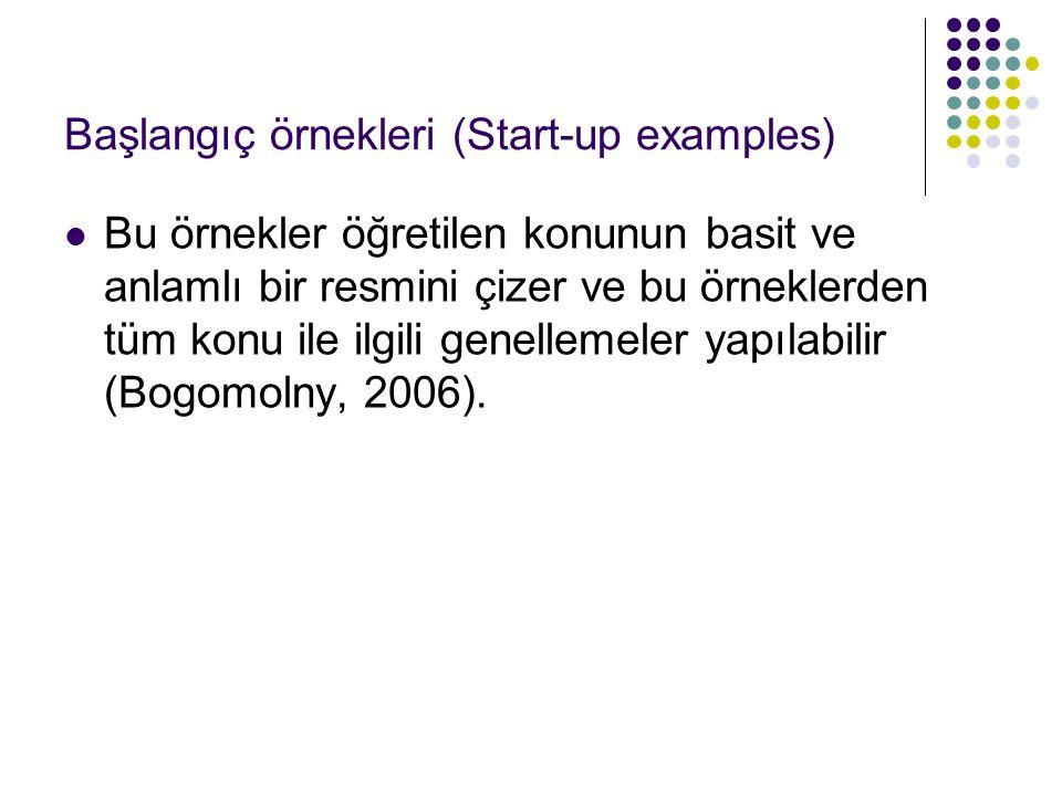 Başlangıç örnekleri (Start-up examples) Bu örnekler öğretilen konunun basit ve anlamlı bir resmini çizer ve bu örneklerden tüm konu ile ilgili genelle