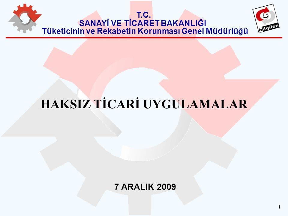 1 HAKSIZ TİCARİ UYGULAMALAR 7 ARALIK 2009 T.C.