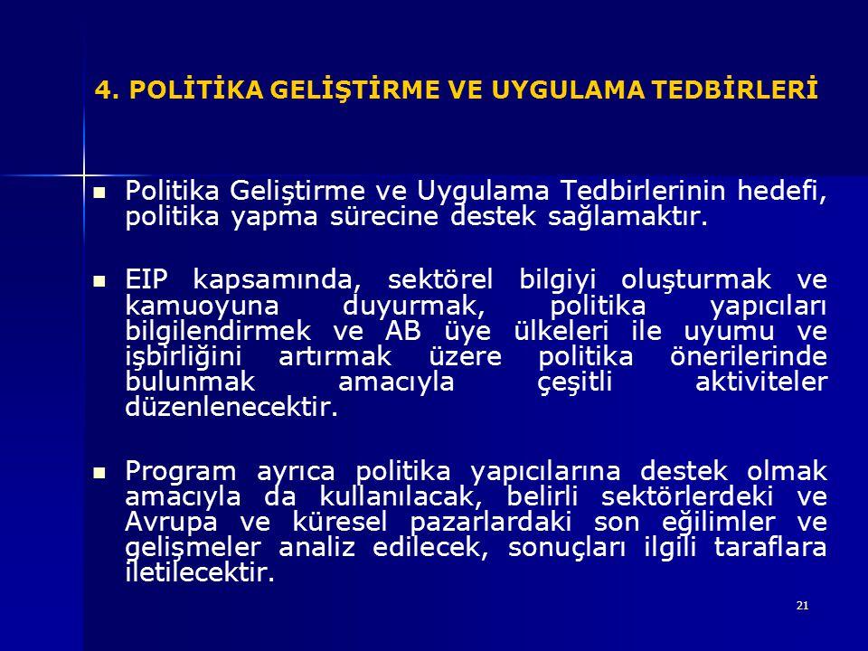 21 4. POLİTİKA GELİŞTİRME VE UYGULAMA TEDBİRLERİ Politika Geliştirme ve Uygulama Tedbirlerinin hedefi, politika yapma sürecine destek sağlamaktır. EIP