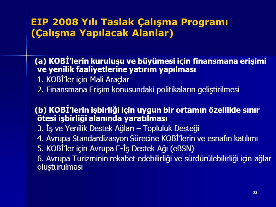 23 EIP 2008 Yılı Taslak Çalışma Programı (Çalışma Yapılacak Alanlar) (a) KOBİ'lerin kuruluşu ve büyümesi için finansmana erişimi ve yenilik faaliyetle