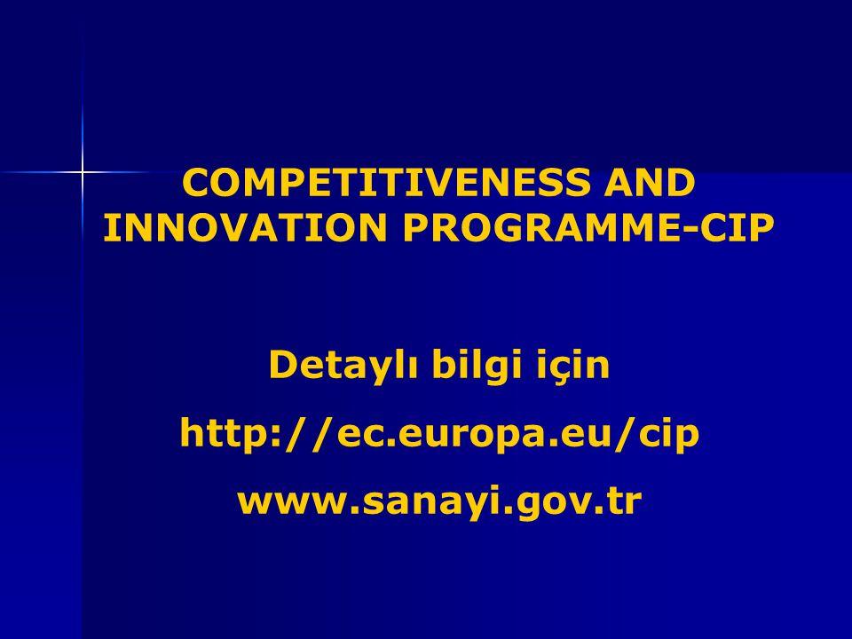 COMPETITIVENESS AND INNOVATION PROGRAMME-CIP Detaylı bilgi için http://ec.europa.eu/cip www.sanayi.gov.tr