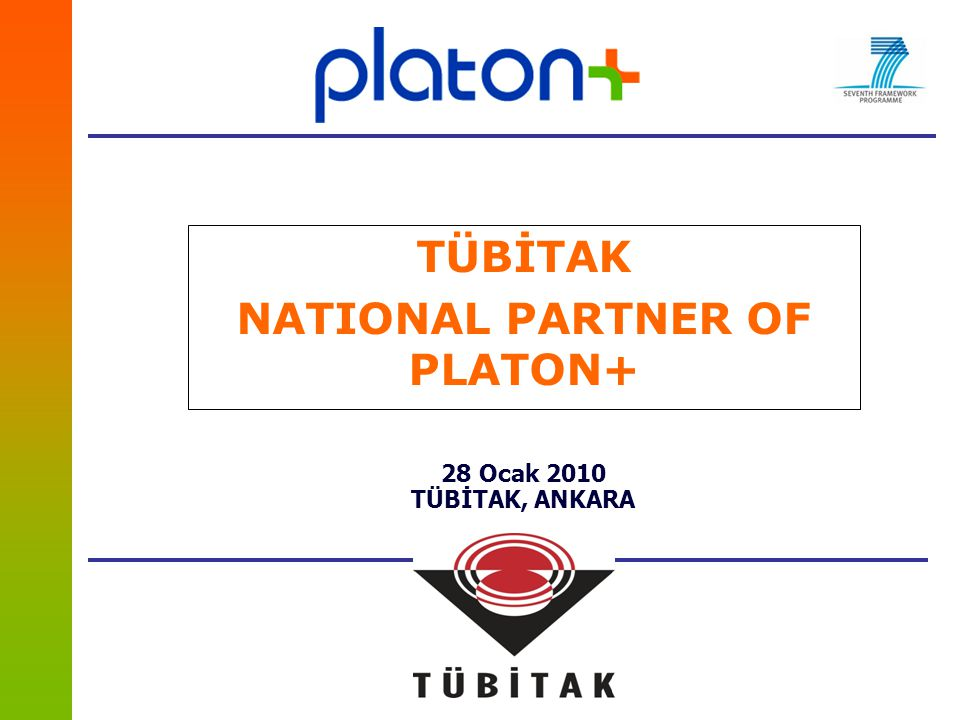 TÜBİTAK NATIONAL PARTNER OF PLATON+ 28 Ocak 2010 TÜBİTAK, ANKARA