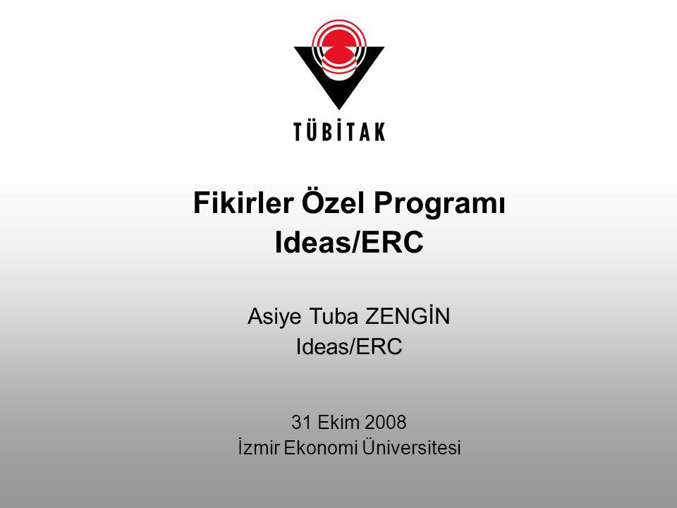 Fikirler Özel Programı Ideas/ERC Asiye Tuba ZENGİN Ideas/ERC 31 Ekim 2008 İzmir Ekonomi Üniversitesi