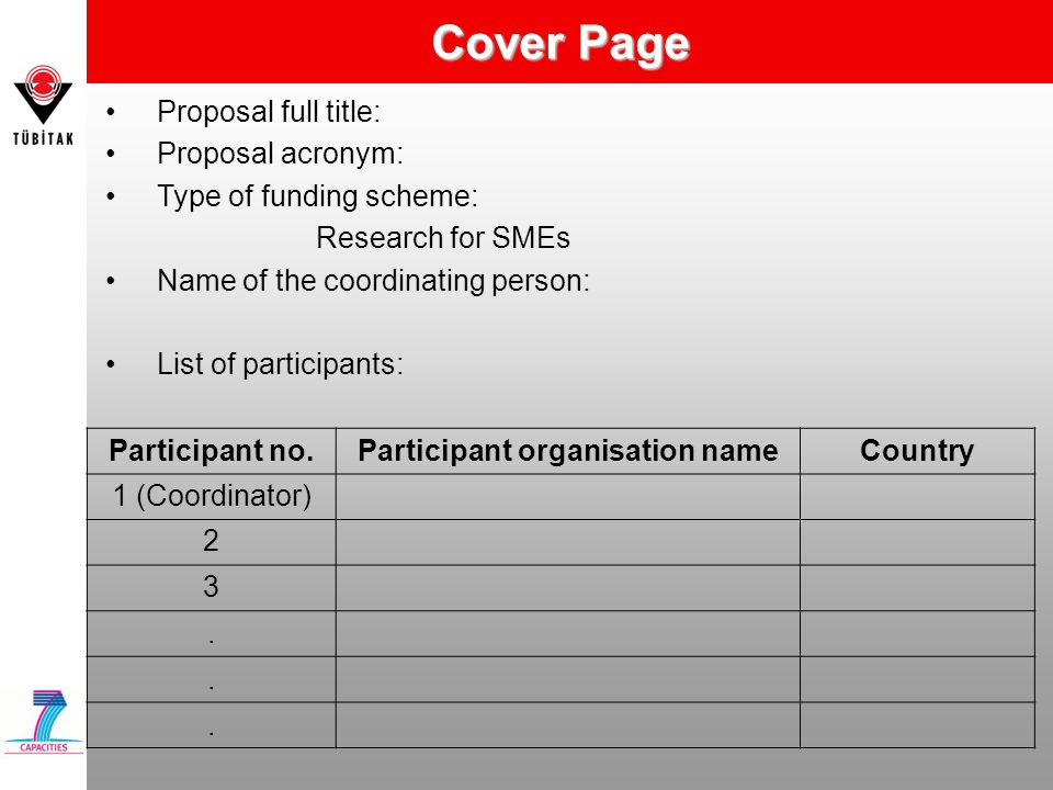 Cover Page Proposal full title: Proposal acronym: Type of funding scheme: Research for SMEs Name of the coordinating person: List of participants: Participant no.Participant organisation nameCountry 1 (Coordinator) 2 3...