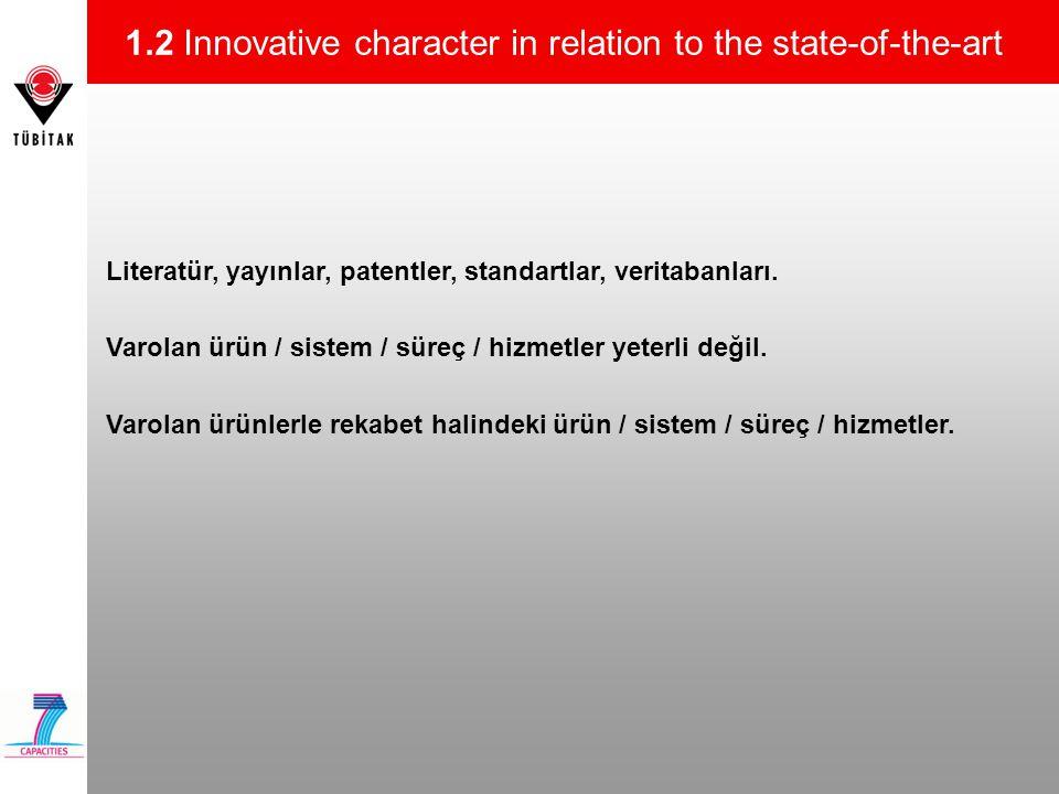 1.2 Innovative character in relation to the state-of-the-art Literatür, yayınlar, patentler, standartlar, veritabanları. Varolan ürün / sistem / süreç