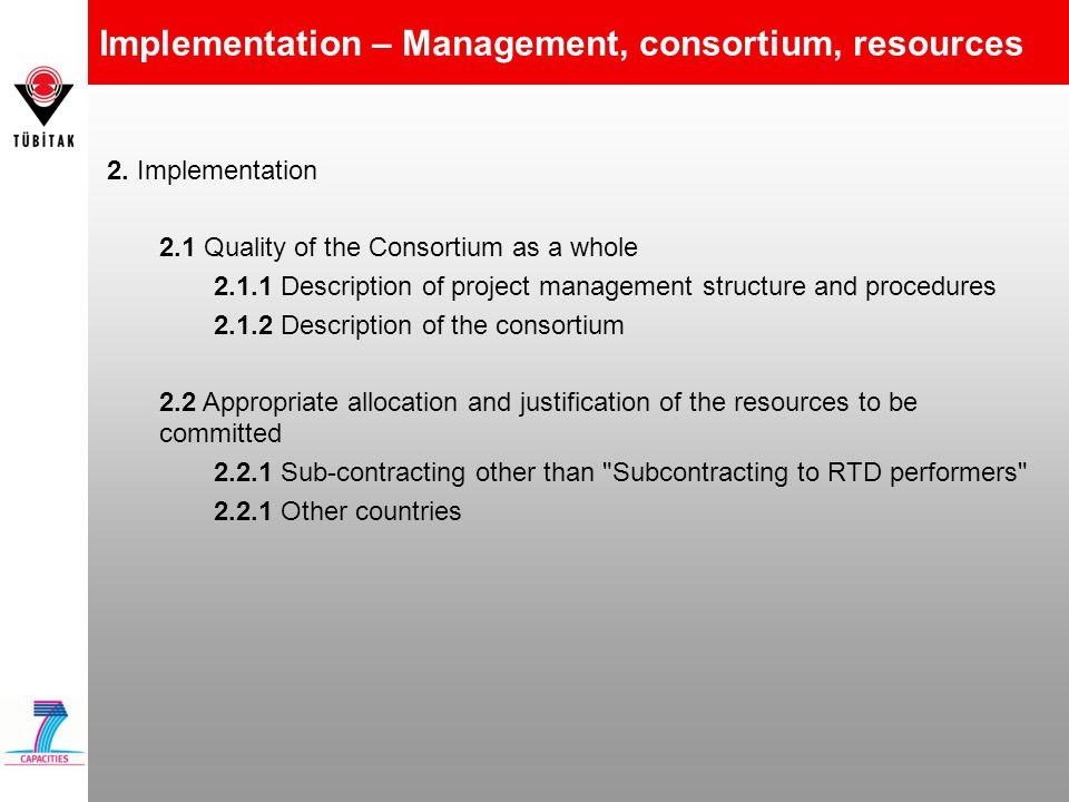 Implementation – Management, consortium, resources 2. Implementation 2.1 Quality of the Consortium as a whole 2.1.1 Description of project management