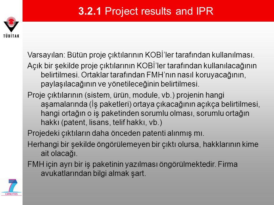 3.2.1 Project results and IPR Varsayılan: Bütün proje çıktılarının KOBİ'ler tarafından kullanılması. Açık bir şekilde proje çıktılarının KOBİ'ler tara