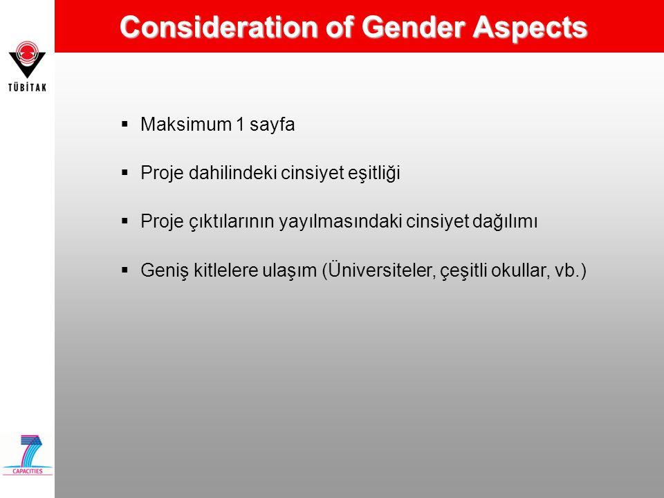 Consideration of Gender Aspects  Maksimum 1 sayfa  Proje dahilindeki cinsiyet eşitliği  Proje çıktılarının yayılmasındaki cinsiyet dağılımı  Geniş