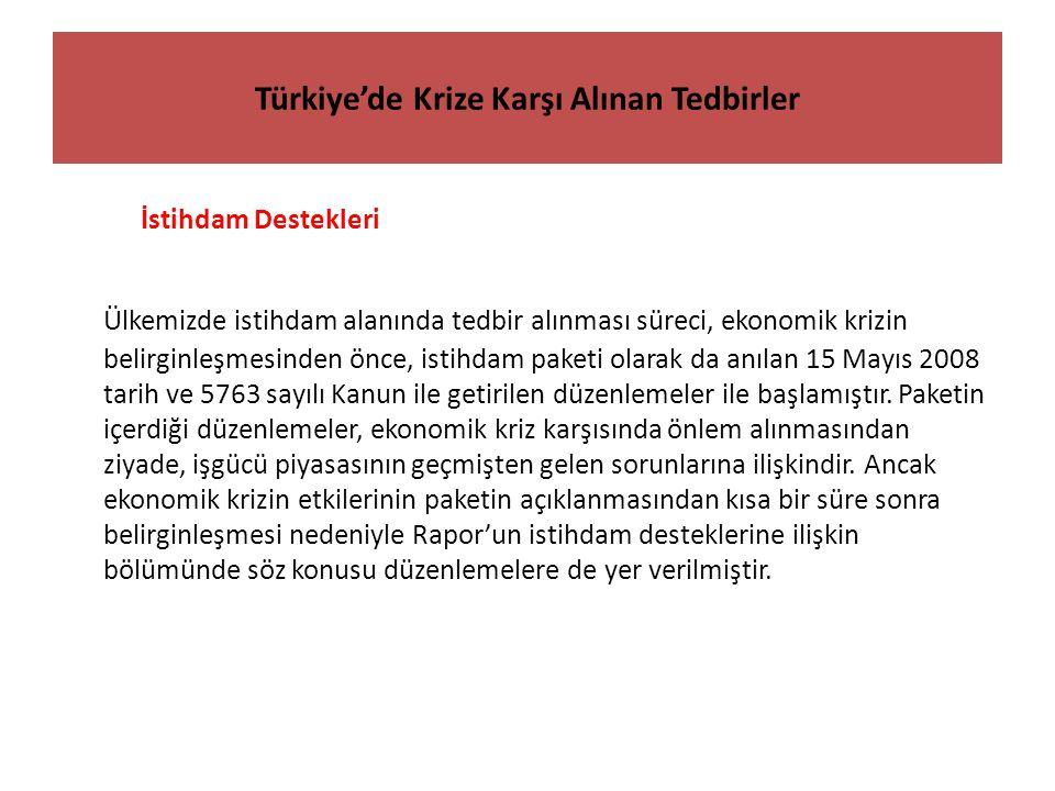 Türkiye'de Krize Karşı Alınan Tedbirler İstihdam Destekleri Ülkemizde istihdam alanında tedbir alınması süreci, ekonomik krizin belirginleşmesinden önce, istihdam paketi olarak da anılan 15 Mayıs 2008 tarih ve 5763 sayılı Kanun ile getirilen düzenlemeler ile başlamıştır.