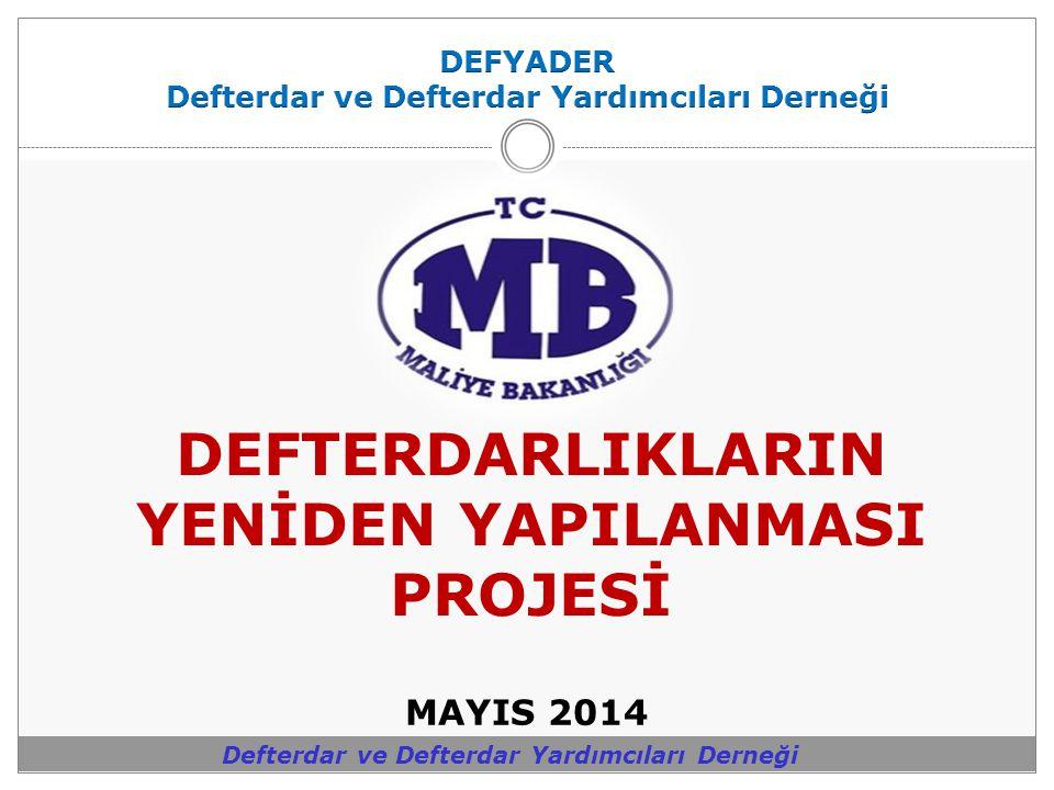 Defterdar ve Defterdar Yardımcıları Derneği MAYIS 2014 DEFTERDARLIKLARIN YENİDEN YAPILANMASI PROJESİ