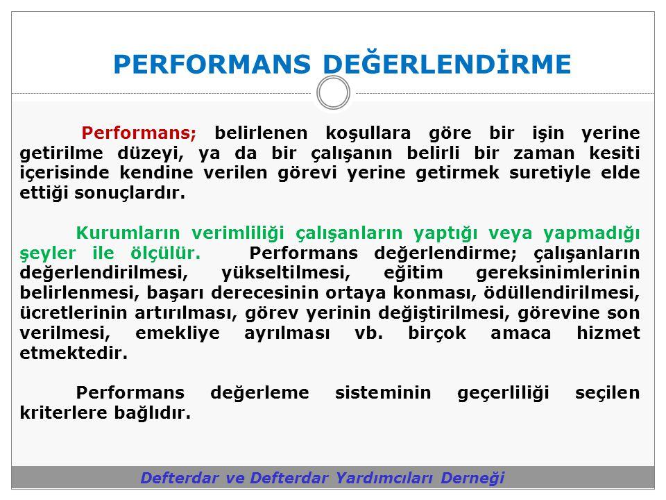PERFORMANS DEĞERLENDİRME Defterdar ve Defterdar Yardımcıları Derneği Performans; belirlenen koşullara göre bir işin yerine getirilme düzeyi, ya da bir