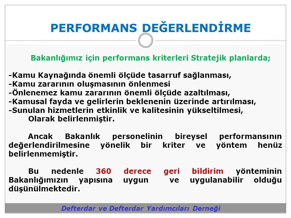 PERFORMANS DEĞERLENDİRME Defterdar ve Defterdar Yardımcıları Derneği Bakanlığımız için performans kriterleri Stratejik planlarda; -Kamu Kaynağında öne