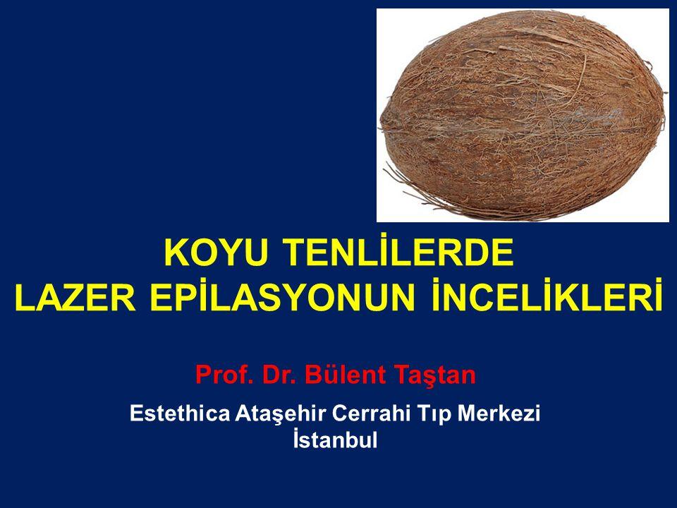 KOYU TENLİLERDE LAZER EPİLASYONUN İNCELİKLERİ Prof.