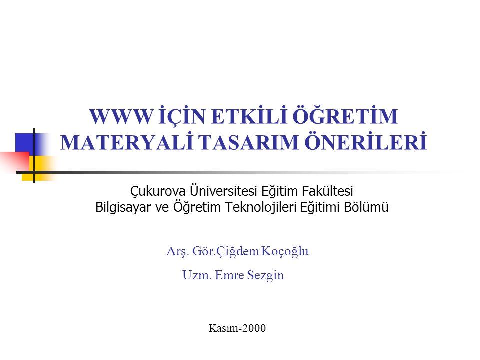 WWW İÇİN ETKİLİ ÖĞRETİM MATERYALİ TASARIM ÖNERİLERİ Çukurova Üniversitesi Eğitim Fakültesi Bilgisayar ve Öğretim Teknolojileri Eğitimi Bölümü Arş. Gör