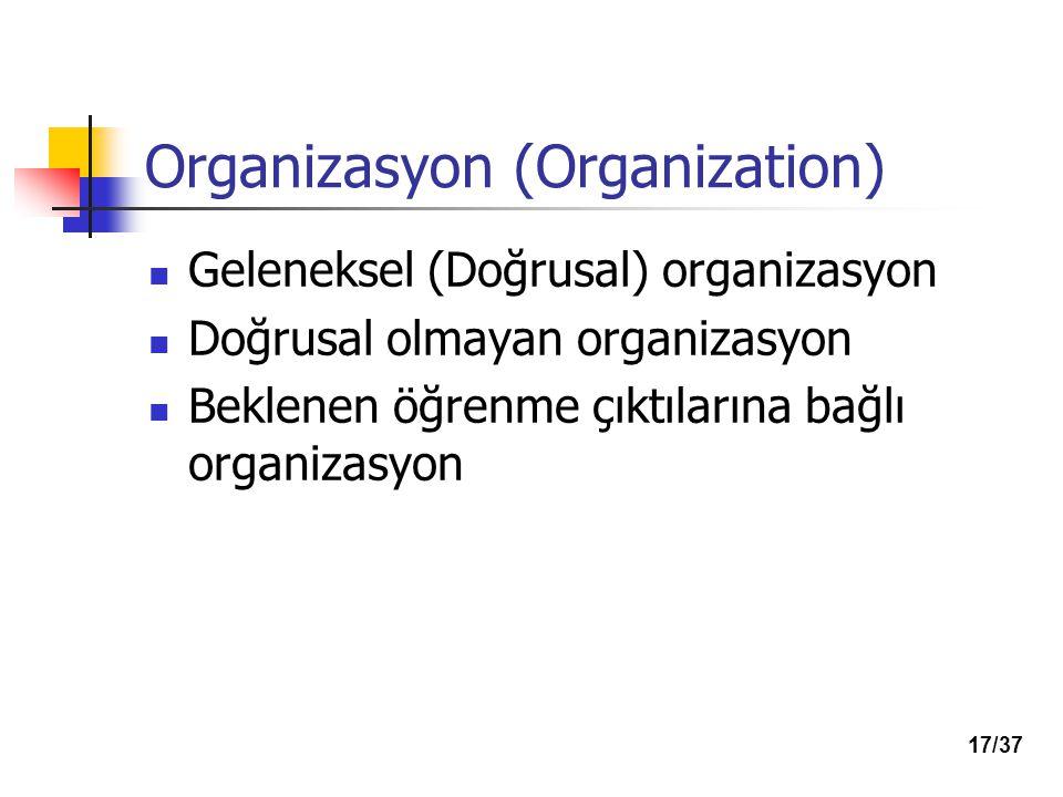 Organizasyon (Organization) Geleneksel (Doğrusal) organizasyon Doğrusal olmayan organizasyon Beklenen öğrenme çıktılarına bağlı organizasyon 17/37