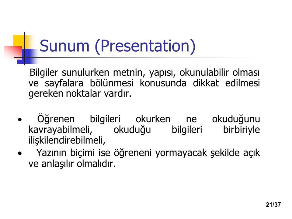 Sunum (Presentation) Bilgiler sunulurken metnin, yapısı, okunulabilir olması ve sayfalara bölünmesi konusunda dikkat edilmesi gereken noktalar vardır.