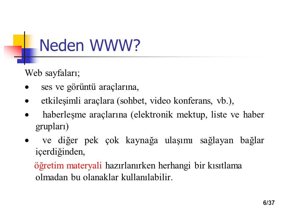 Neden WWW? Web sayfaları;  ses ve görüntü araçlarına,  etkileşimli araçlara (sohbet, video konferans, vb.),  haberleşme araçlarına (elektronik mekt