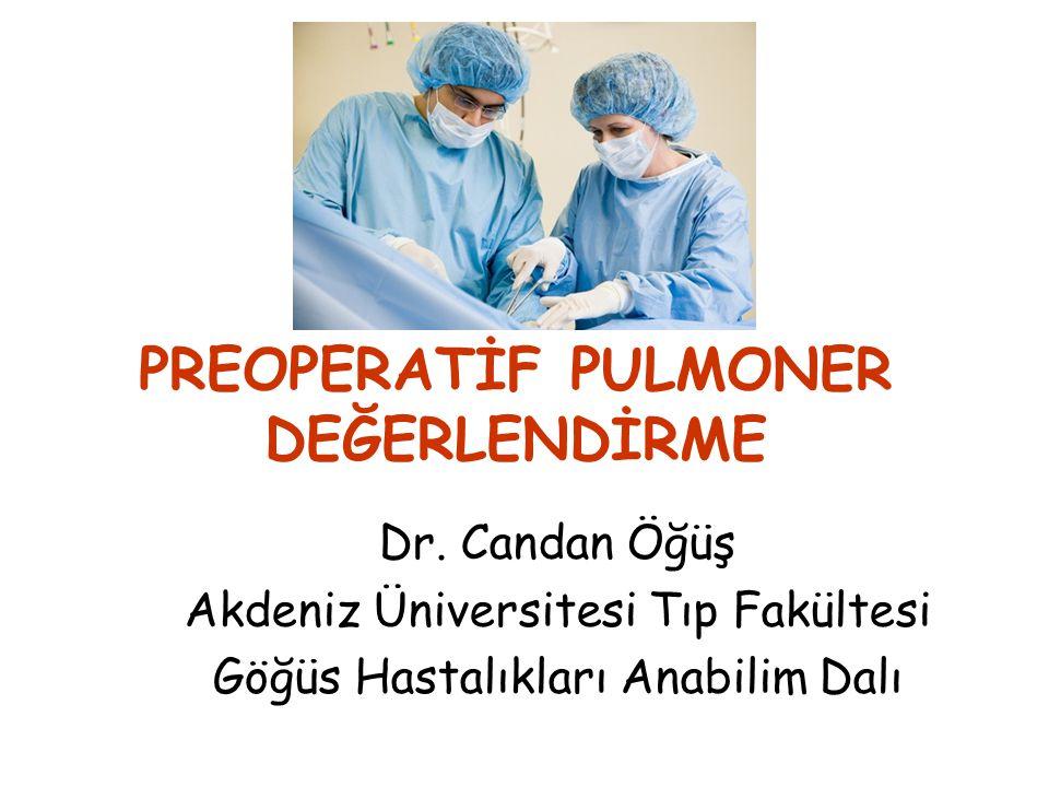 PREOPERATİF PULMONER DEĞERLENDİRME Dr. Candan Öğüş Akdeniz Üniversitesi Tıp Fakültesi Göğüs Hastalıkları Anabilim Dalı