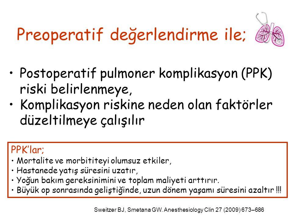 Preoperatif değerlendirme ile; Postoperatif pulmoner komplikasyon (PPK) riski belirlenmeye, Komplikasyon riskine neden olan faktörler düzeltilmeye çal