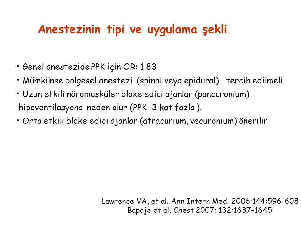 Anestezinin tipi ve uygulama şekli Genel anestezide PPK için OR: 1.83 Mümkünse bölgesel anestezi (spinal veya epidural) tercih edilmeli. Uzun etkili n
