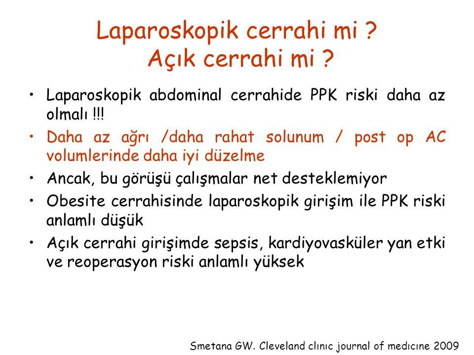 Laparoskopik cerrahi mi ? Açık cerrahi mi ? Laparoskopik abdominal cerrahide PPK riski daha az olmalı !!! Daha az ağrı /daha rahat solunum / post op A