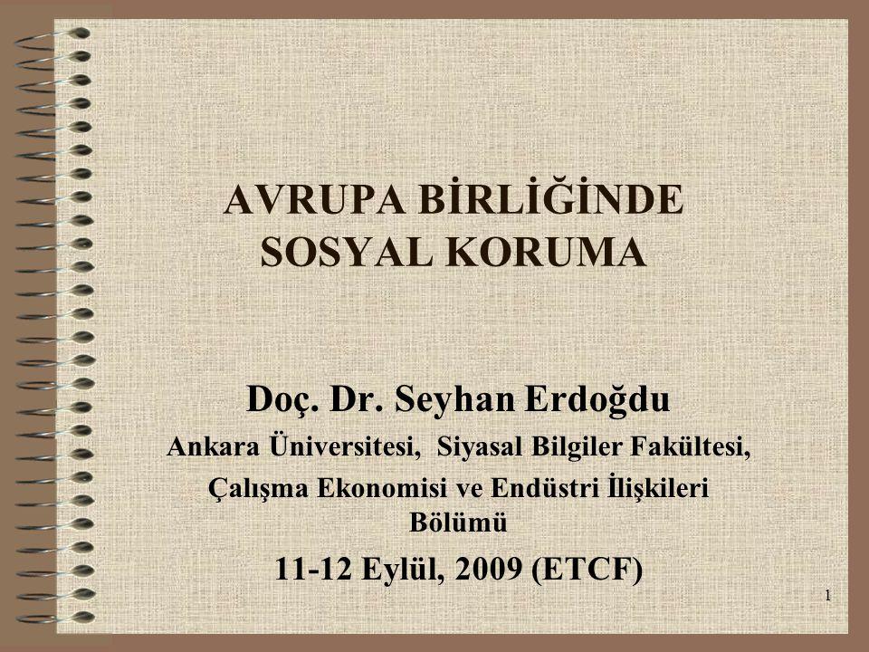 1 AVRUPA BİRLİĞİNDE SOSYAL KORUMA Doç. Dr. Seyhan Erdoğdu Ankara Üniversitesi, Siyasal Bilgiler Fakültesi, Çalışma Ekonomisi ve Endüstri İlişkileri Bö