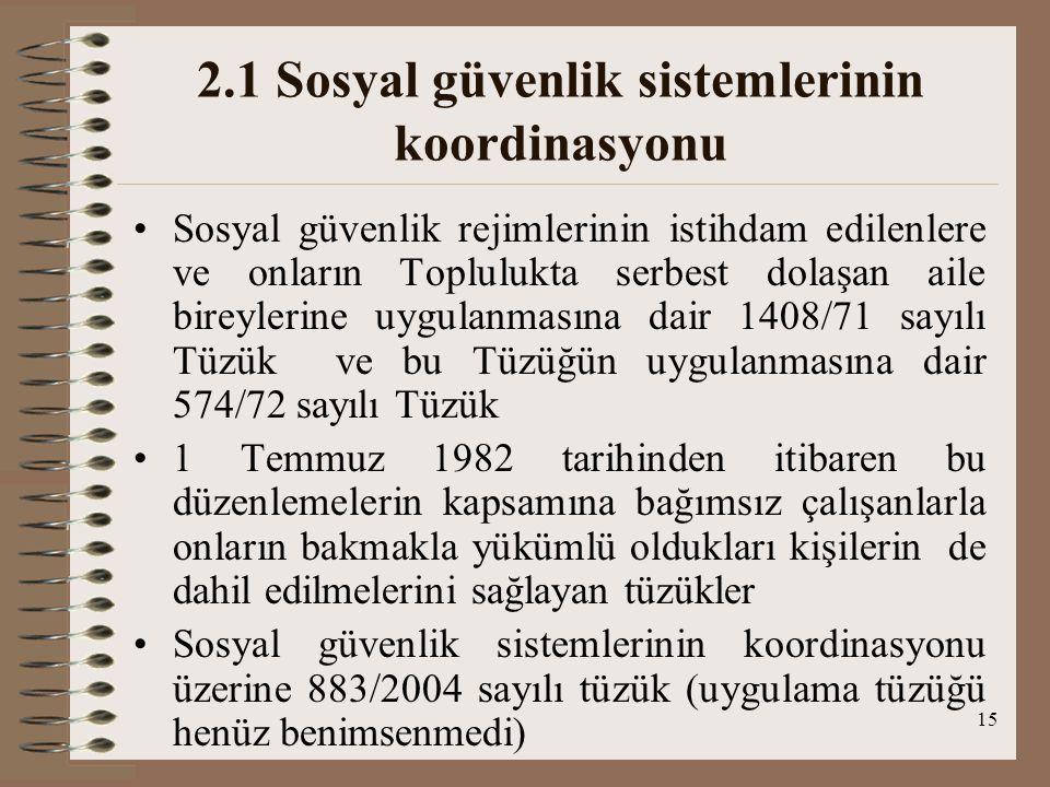 15 2.1 Sosyal güvenlik sistemlerinin koordinasyonu Sosyal güvenlik rejimlerinin istihdam edilenlere ve onların Toplulukta serbest dolaşan aile bireyle
