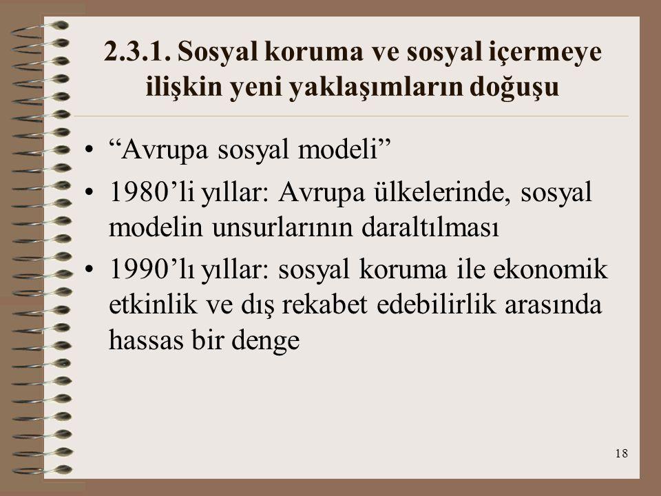 """18 2.3.1. Sosyal koruma ve sosyal içermeye ilişkin yeni yaklaşımların doğuşu """"Avrupa sosyal modeli"""" 1980'li yıllar: Avrupa ülkelerinde, sosyal modelin"""