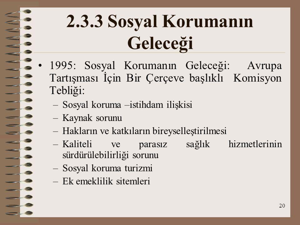 20 2.3.3 Sosyal Korumanın Geleceği 1995: Sosyal Korumanın Geleceği: Avrupa Tartışması İçin Bir Çerçeve başlıklı Komisyon Tebliği: –Sosyal koruma –isti