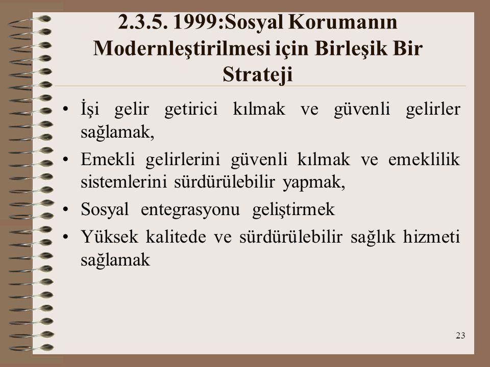 23 2.3.5. 1999:Sosyal Korumanın Modernleştirilmesi için Birleşik Bir Strateji İşi gelir getirici kılmak ve güvenli gelirler sağlamak, Emekli gelirleri