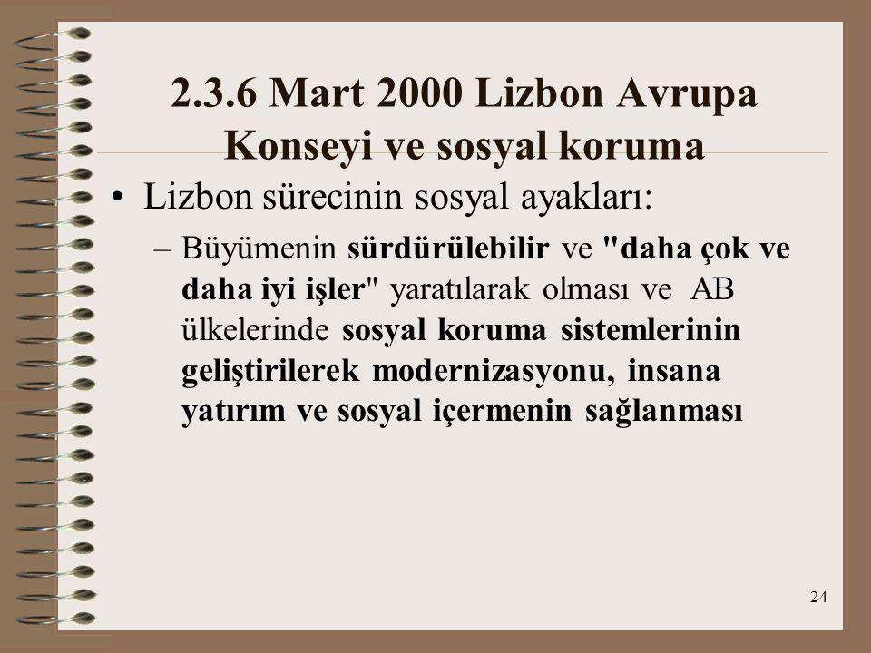 24 2.3.6 Mart 2000 Lizbon Avrupa Konseyi ve sosyal koruma Lizbon sürecinin sosyal ayakları: –Büyümenin sürdürülebilir ve