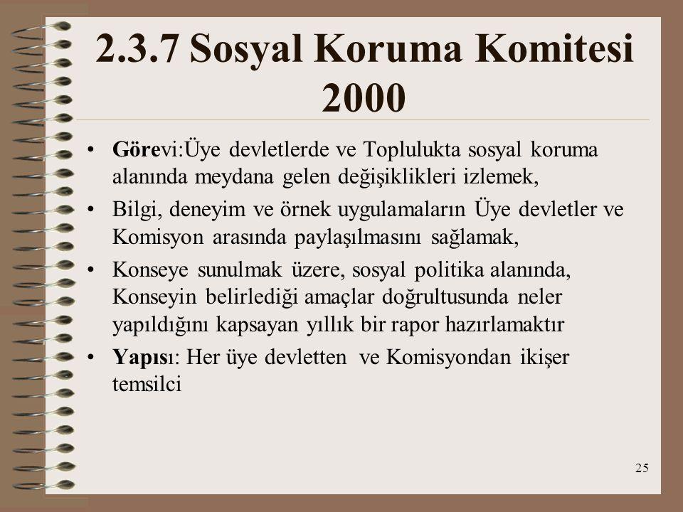 25 2.3.7 Sosyal Koruma Komitesi 2000 Görevi:Üye devletlerde ve Toplulukta sosyal koruma alanında meydana gelen değişiklikleri izlemek, Bilgi, deneyim