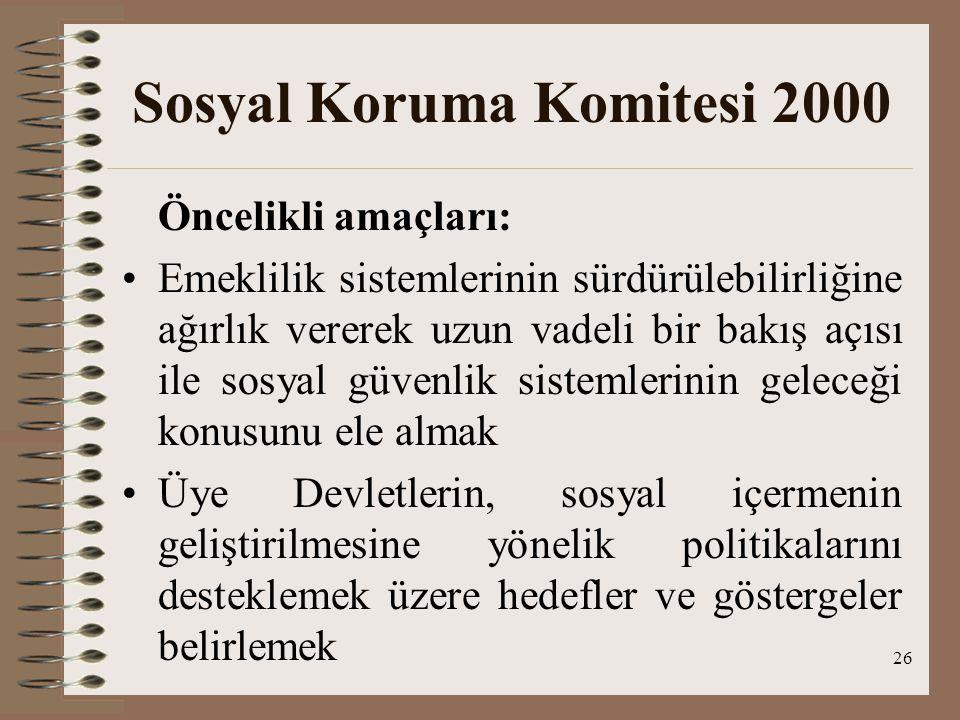 Sosyal Koruma Komitesi 2000 Öncelikli amaçları: Emeklilik sistemlerinin sürdürülebilirliğine ağırlık vererek uzun vadeli bir bakış açısı ile sosyal gü
