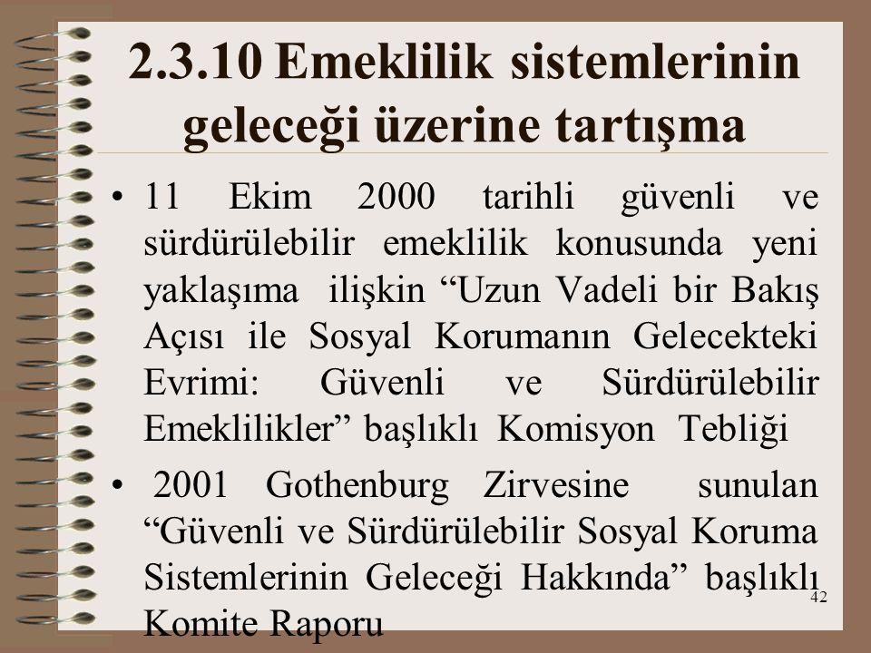 42 2.3.10 Emeklilik sistemlerinin geleceği üzerine tartışma 11 Ekim 2000 tarihli güvenli ve sürdürülebilir emeklilik konusunda yeni yaklaşıma ilişkin