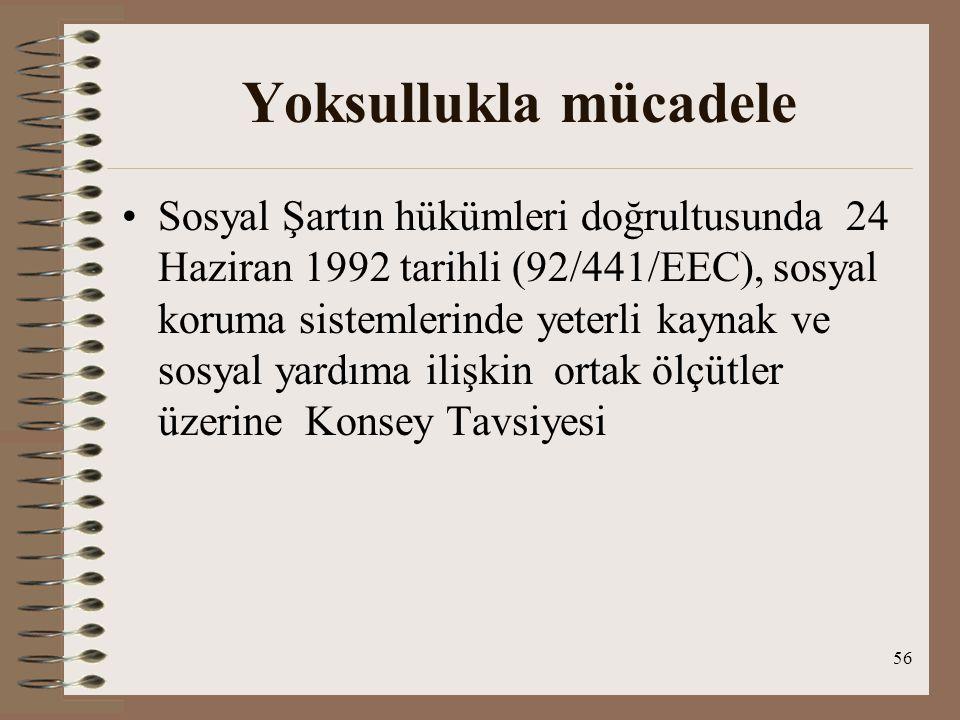 56 Yoksullukla mücadele Sosyal Şartın hükümleri doğrultusunda 24 Haziran 1992 tarihli (92/441/EEC), sosyal koruma sistemlerinde yeterli kaynak ve sosy