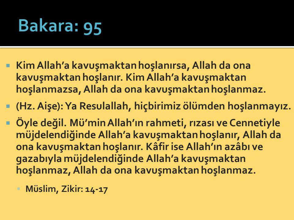  Kim Allah'a kavuşmaktan hoşlanırsa, Allah da ona kavuşmaktan hoşlanır.
