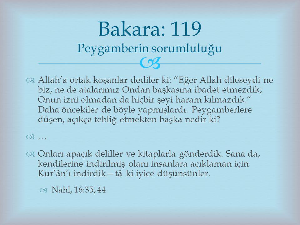 """  Allah'a ortak koşanlar dediler ki: """"Eğer Allah dileseydi ne biz, ne de atalarımız Ondan başkasına ibadet etmezdik; Onun izni olmadan da hiçbir şey"""