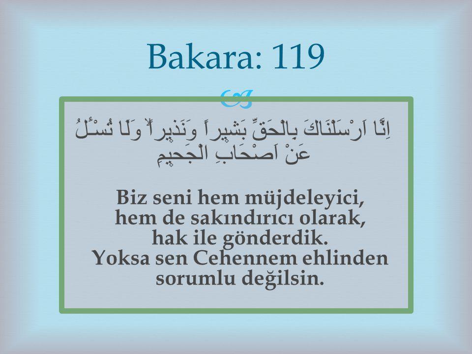   «Hak ile gönderdik»  Kur'ân Kur'ân'ın ihtivâ ettiği hakikatler İslâm  Biz seni bir müjdeci ve bir uyarıcı olarak hak ile gönderdik.