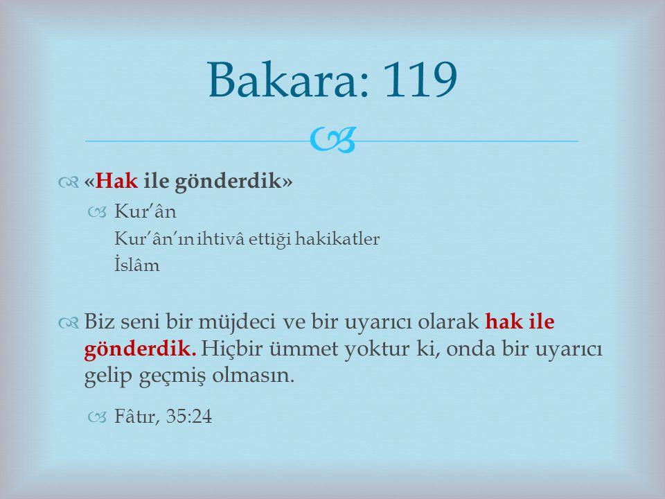   «Hak ile gönderdik»  Kur'ân Kur'ân'ın ihtivâ ettiği hakikatler İslâm  Biz seni bir müjdeci ve bir uyarıcı olarak hak ile gönderdik. Hiçbir ümmet