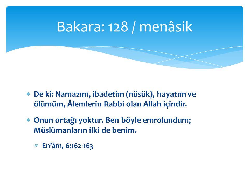  De ki: Namazım, ibadetim (nüsük), hayatım ve ölümüm, Âlemlerin Rabbi olan Allah içindir.