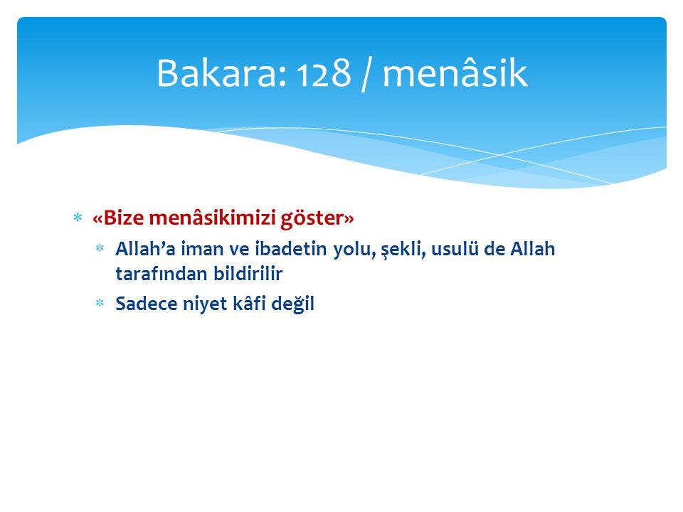  «Bize menâsikimizi göster»  Allah'a iman ve ibadetin yolu, şekli, usulü de Allah tarafından bildirilir  Sadece niyet kâfi değil Bakara: 128 / menâsik