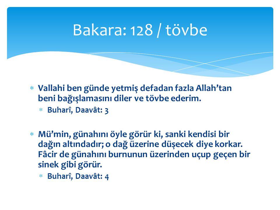  Vallahi ben günde yetmiş defadan fazla Allah'tan beni bağışlamasını diler ve tövbe ederim.
