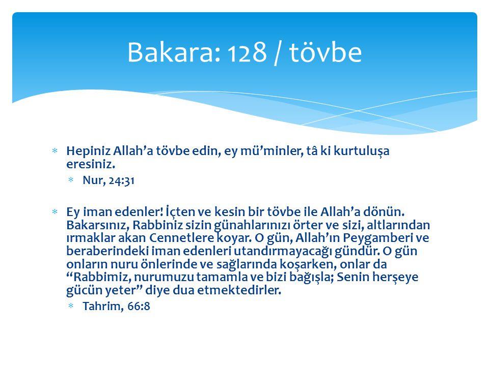  Hepiniz Allah'a tövbe edin, ey mü'minler, tâ ki kurtuluşa eresiniz.