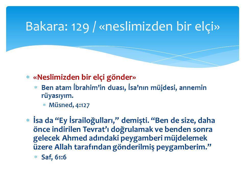  «Neslimizden bir elçi gönder»  Ben atam İbrahim'in duası, İsa'nın müjdesi, annemin rüyasıyım.