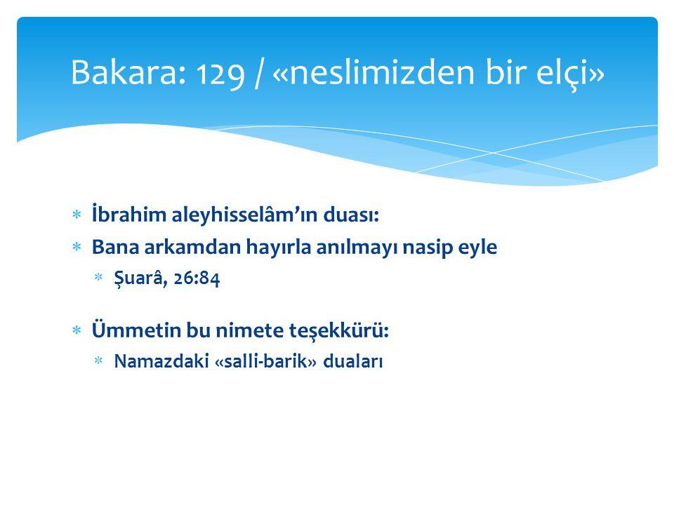  İbrahim aleyhisselâm'ın duası:  Bana arkamdan hayırla anılmayı nasip eyle  Şuarâ, 26:84  Ümmetin bu nimete teşekkürü:  Namazdaki «salli-barik» duaları Bakara: 129 / «neslimizden bir elçi»