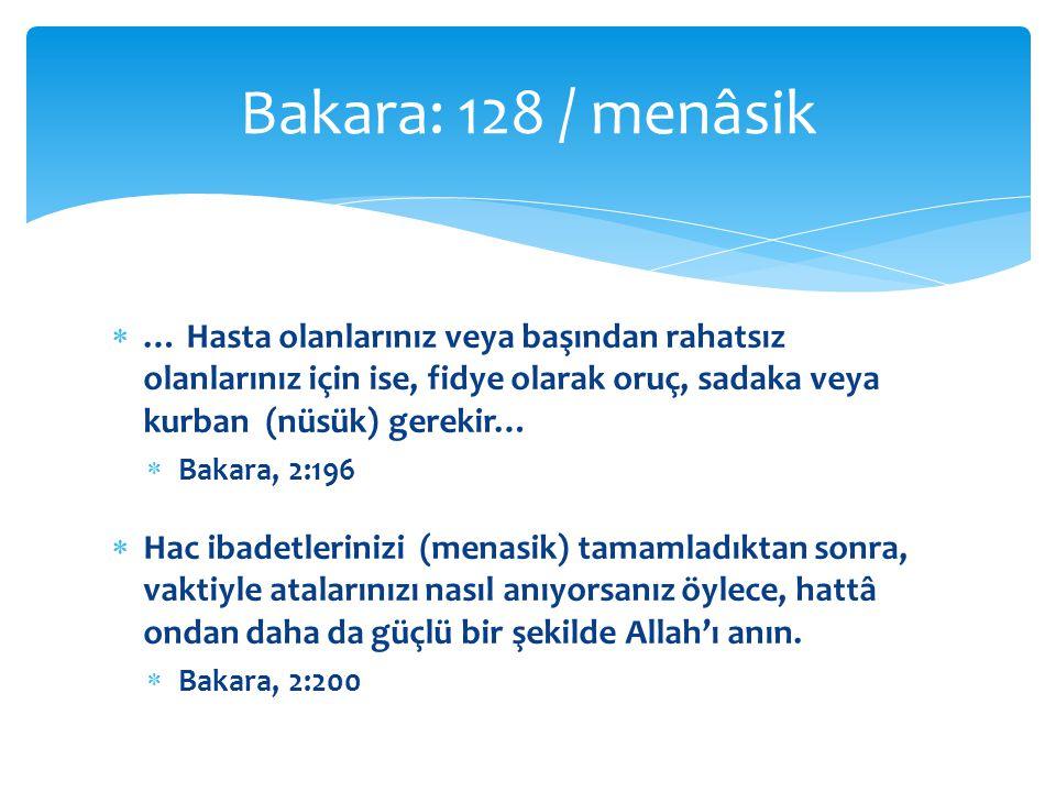  … Hasta olanlarınız veya başından rahatsız olanlarınız için ise, fidye olarak oruç, sadaka veya kurban (nüsük) gerekir…  Bakara, 2:196  Hac ibadetlerinizi (menasik) tamamladıktan sonra, vaktiyle atalarınızı nasıl anıyorsanız öylece, hattâ ondan daha da güçlü bir şekilde Allah'ı anın.