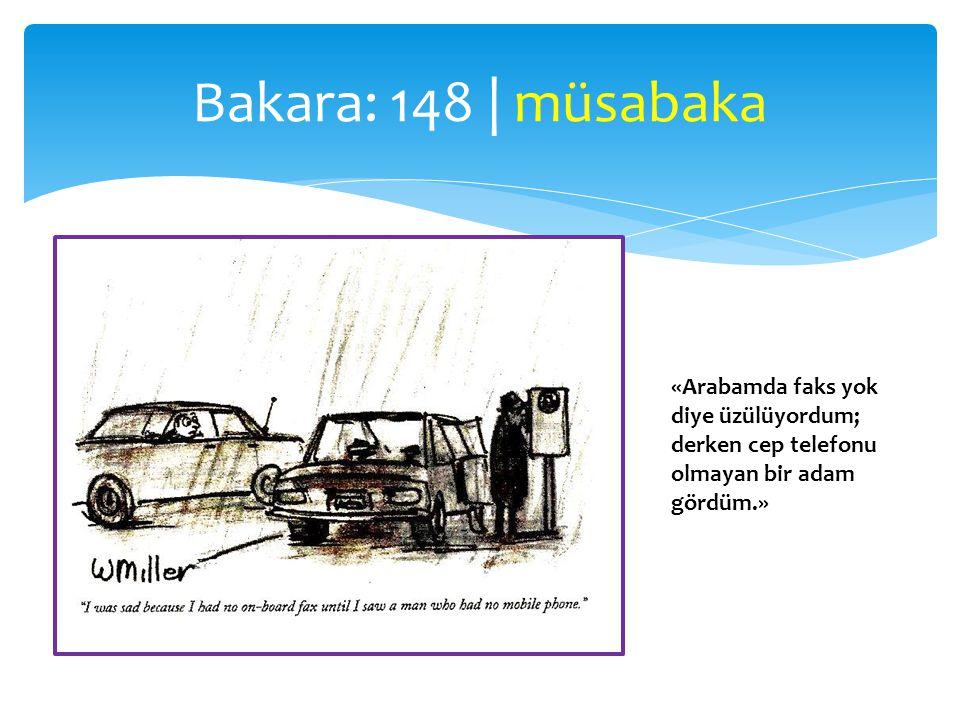 Bakara: 148 | müsabaka «Arabamda faks yok diye üzülüyordum; derken cep telefonu olmayan bir adam gördüm.»