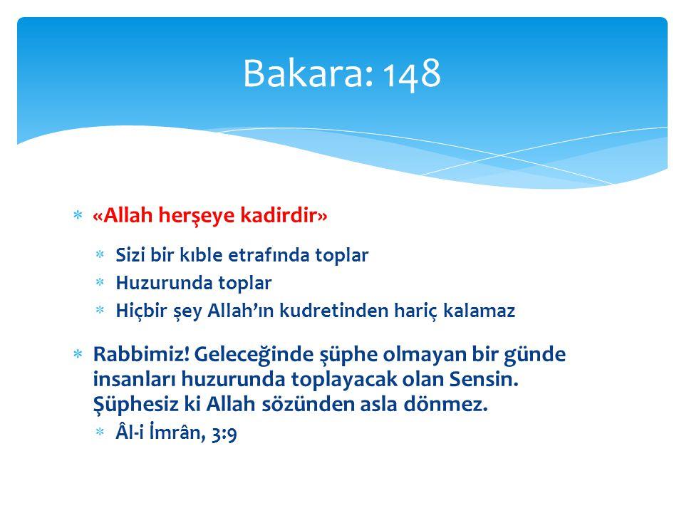  «Allah herşeye kadirdir»  Sizi bir kıble etrafında toplar  Huzurunda toplar  Hiçbir şey Allah'ın kudretinden hariç kalamaz  Rabbimiz! Geleceğind