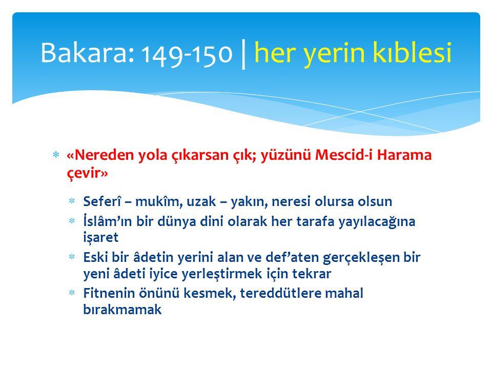  «Nereden yola çıkarsan çık; yüzünü Mescid-i Harama çevir»  Seferî – mukîm, uzak – yakın, neresi olursa olsun  İslâm'ın bir dünya dini olarak her t