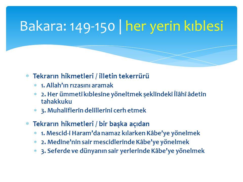  Tekrarın hikmetleri / illetin tekerrürü  1. Allah'ın rızasını aramak  2. Her ümmeti kıblesine yöneltmek şeklindeki İlâhî âdetin tahakkuku  3. Muh